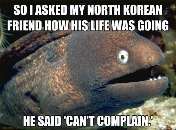 North Koreans can't complain