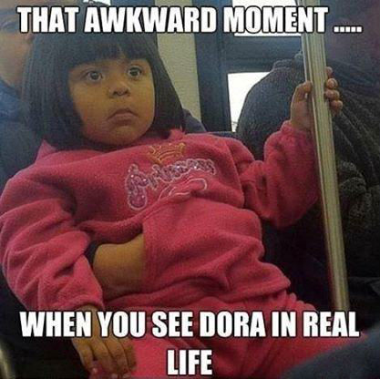 when you realize its dora