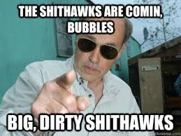 The shit hawks are coming Bubbles